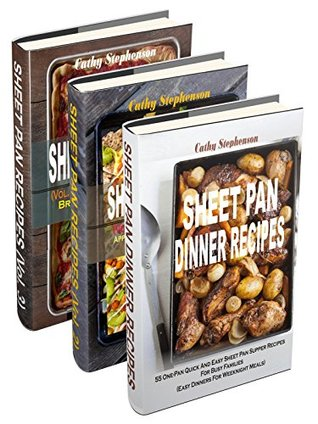 Sheet Pan Supper Recipes Box Set: 164 Sheet Pan Dinner Main Dishes, Appetizers & Small Bites, Side Dishes, Desserts, Breakfast And Brunch For Busy Families Cathy Stephenson