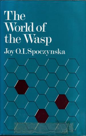 The World Of The Wasp Joy O. I. Spoczynska