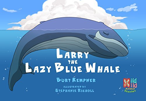 Larry the Lazy Blue Whale, A Mild Wild Story (Mild Wild Stories Book 1)  by  Burt Kempner