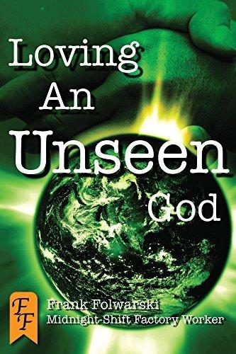 Loving An Unseen God Frank Folwarski