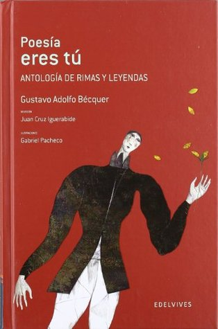 Poesia eres tu / Poetry are you: Antologia de rimas y leyendas / Anthology of Rhymes and Legends  by  Gustavo Adolfo Bécquer