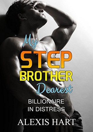 My Step Brother Dearest: Billionaire in Distress  by  Alexia Hart