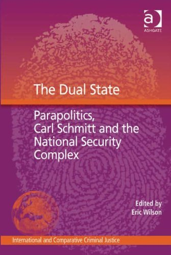 The Dual State: Parapolitics, Carl Schmitt and the National Security Complex  by  Eric Michael Wilson