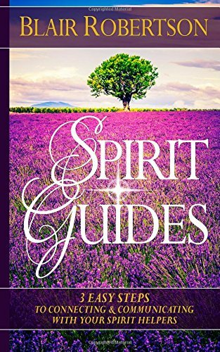Spirit Guides: 3 Easy Steps to Connecting and Communicating with Your Spirit Hel Blair Robertson