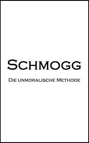 Die unmoralische Methode  by  Ebenezer Schmogg