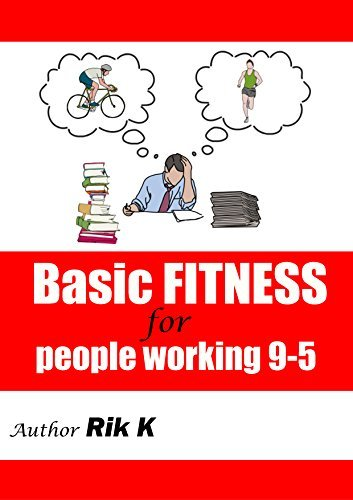 Basic FITNESS for people working 9-5: Fitness training which you can start at home  by  Rik K