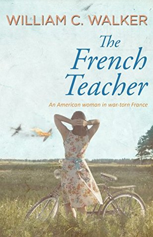 The French Teacher: An American woman in war-torn France  by  William Walker