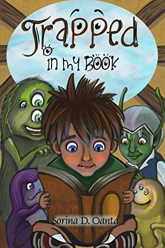 Books for kids! Trapped in my book: Beautifully Illustrated Childrens Book For Kids (Ages 5-8), Picture Book (Bedtime Stories - Kids Adventure Books - Free Stories - Kids Fantasy Bo  by  Sorina D. Oanta