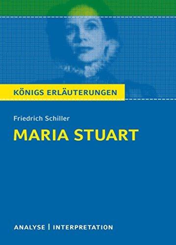 Maria Stuart.: Textanalyse und Interpretation mit ausführlicher Inhaltsangabe und Abituraufgaben mit Lösungen (Königs Erläuterungen 5) Friedrich Schiller