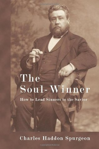 The Soul-Winner: How to Lead Sinners to the Savior  by  Charles H. Spurgeon