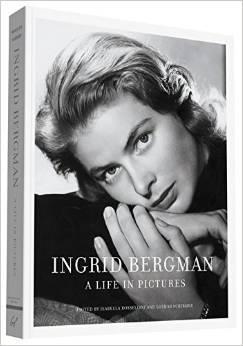 Ingrid Bergman: A Life in Pictures Isabella Rossellini