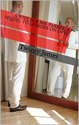 A Wife for Mr. Parker: A Sequel to Lessons on Love (Love Bites Book 3)  by  Twiggy James