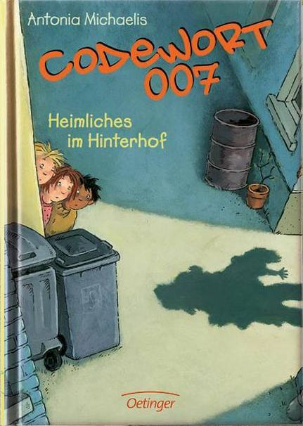 Codewort 007 - Heimliches im Hinterhof Antonia Michaelis