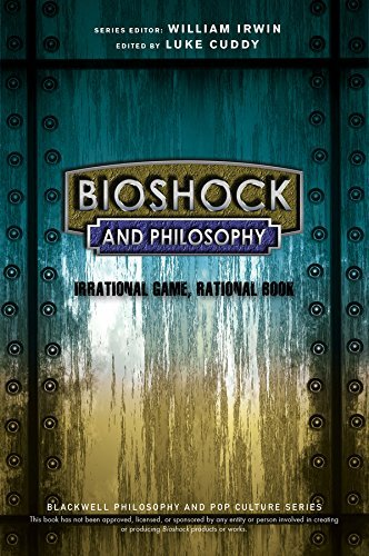 BioShock and Philosophy: Irrational Game, Rational Book (The Blackwell Philosophy and Pop Culture Series)  by  Luke Cuddy