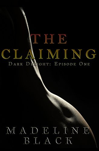 The Claiming: Dark Delight: Episode One Madeline Black