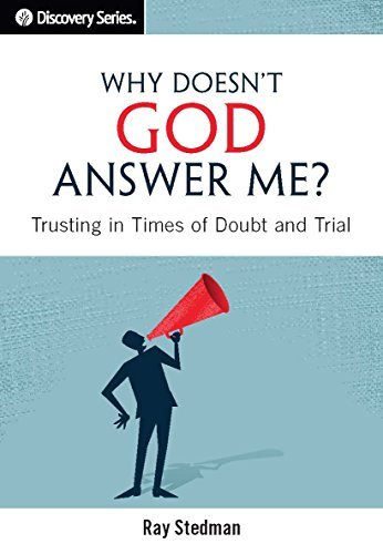 Why Doesnt God Answer Me? - Discovery Series: Trusting in Times of Doubt and Trial  by  Ray Stedman