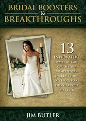 Bridal Boosters & Breakthroughs: 13 Innovative Ways You Can Crush Your Competitors, Increase Your Sa Jim Butler