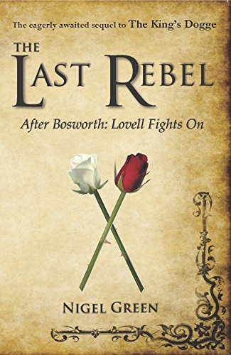 The Last Rebel: After Bosworth: Lovell Fights On Nigel Green