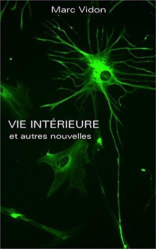 VIE INTERIEURE et autres nouvelles  by  Marc Vidon