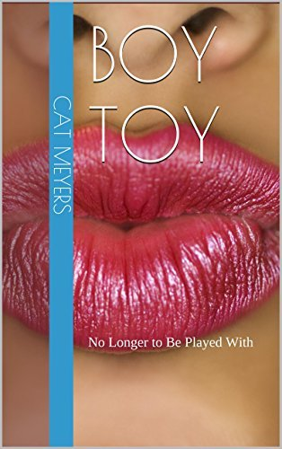 Boy Toy: No Longer to Be Played With  by  Cat Meyers