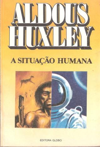 A Situação Humana Aldous Huxley