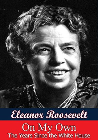 On My Own: The Years Since The White House Eleanor Roosevelt