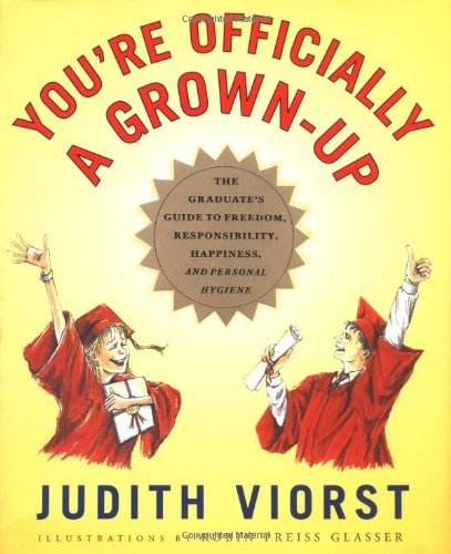 Youre Officially a Grown-up: The Graduates Guide to Freedom, Responsibility, Happiness, and Personal Hygiene  by  Judith Viorst