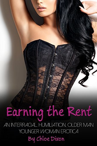 Earning the Rent: An Interracial, Humiliation, Older Man Younger Woman Erotica Chloe Dixon