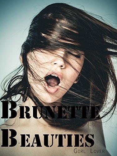 Brunette Beauties  by  Girl Lover