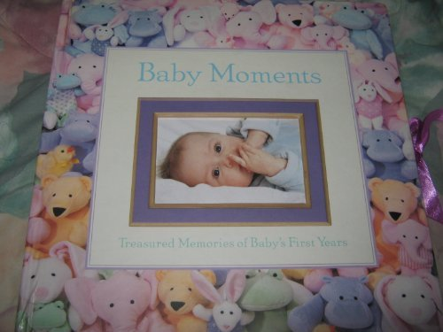 Baby Moments, Treasured Memories of Babys First Years  by  Robert Sacco