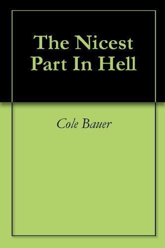 The Nicest Part In Hell: A short story  by  Cole Bauer