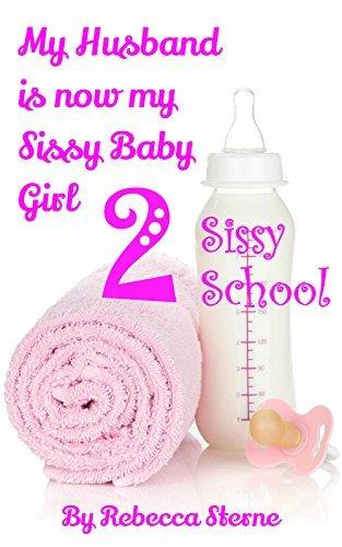 My Husband is now my Sissy Baby Girl 2: Sissy School Rebecca Sterne