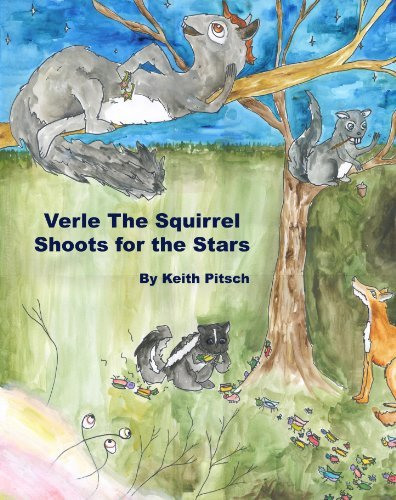 Verle the Squirrel Shoots for the Stars Keith Pitsch