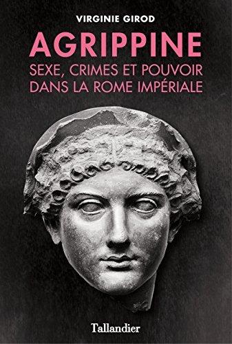 Agrippine - Sexe, crimes et pouvoir dans la Rome Impériale Virginie Girod