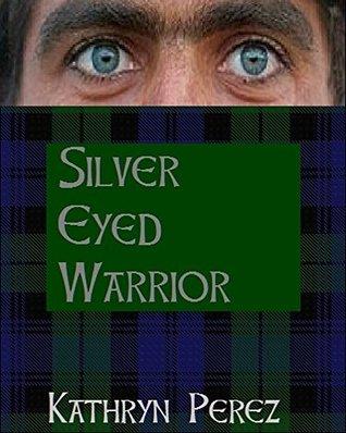 Silver Eyed Warrior (The MacRae Clan, #1) Cait Perez