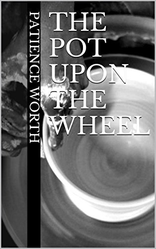 The Pot Upon The Wheel  by  Patience Worth
