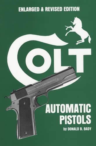 Colt Automatic Pistols  by  Donald B. Bady