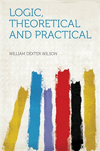 Logic, Theoretical and Practical W.D. Wilson