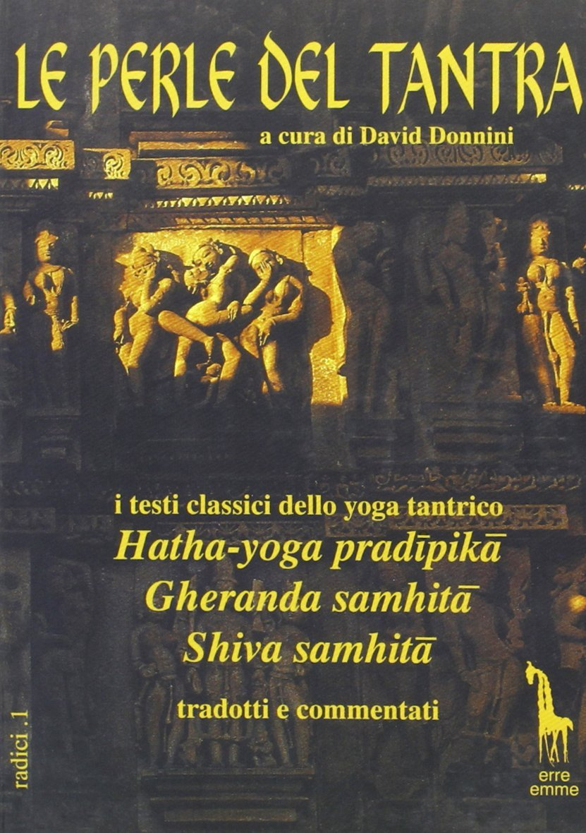 Le Perle del Tantra: Hatha-yoga pradipika / Gheranda samhita / Shiva samhita  by  David Donnini