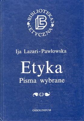 Etyka. Pisma wybrane Ija Lazari-Pawłowska