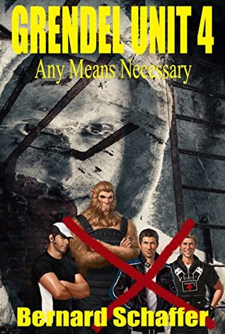 Grendel Unit 4: Any Means Necessary  by  Bernard Schaffer