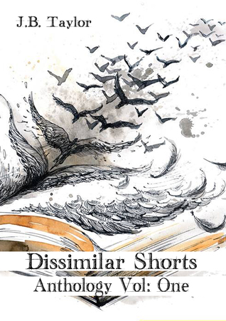 Dissimilar Shorts: Anthology Vol: One J.B. Taylor