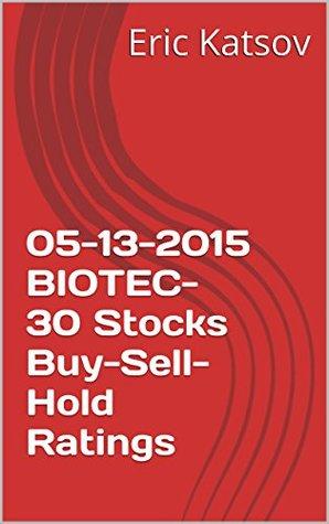05-13-2015 BIOTEC-30 Stocks Buy-Sell-Hold Ratings  by  Eric Katsov