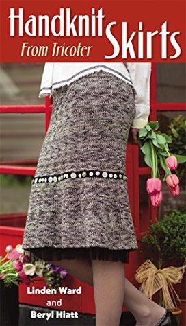 Handknit Skirts: From Tricoter  by  Beryl Hiatt