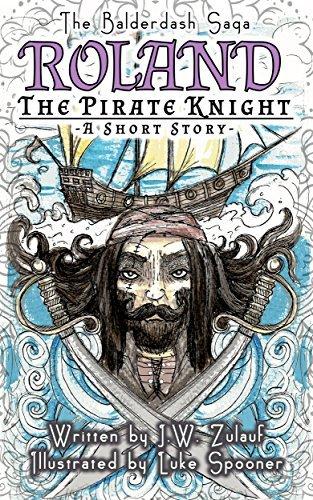 The Balderdash Saga: Roland the Pirate Knight - A Short Story  by  J.W. Zulauf
