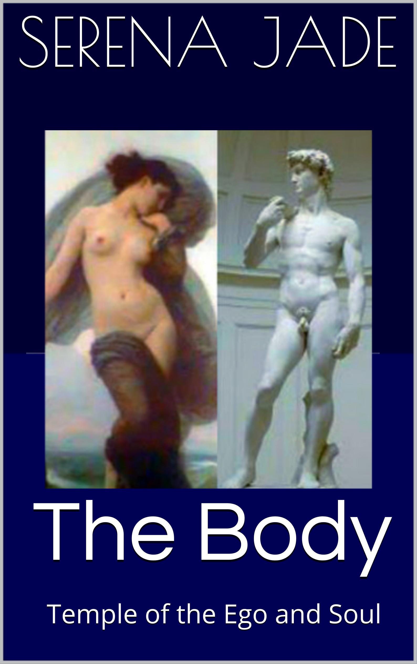 The Body: Temple of the Ego and Soul  by  Serena Jade