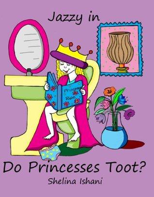 Jazzy in . . . Do Princesses Toot? (Jazzy Series) Shelina Ishani