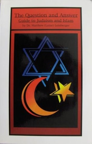 The Question and Answer Guide to Judaism and Islam  by  Matthew Lemberger