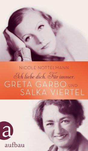 Ich liebe dich. Für immer: Greta Garbo und Salka Viertel  by  Nicole Nottelmann
