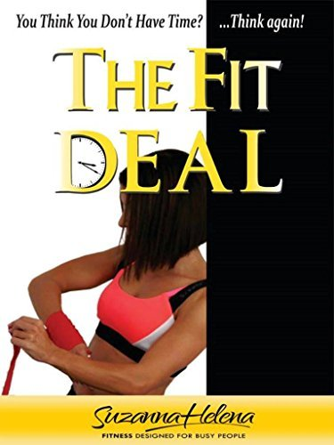 The Fit Deal: You Think You Dont Have Time?... Think Again!  by  Suzanna Helena